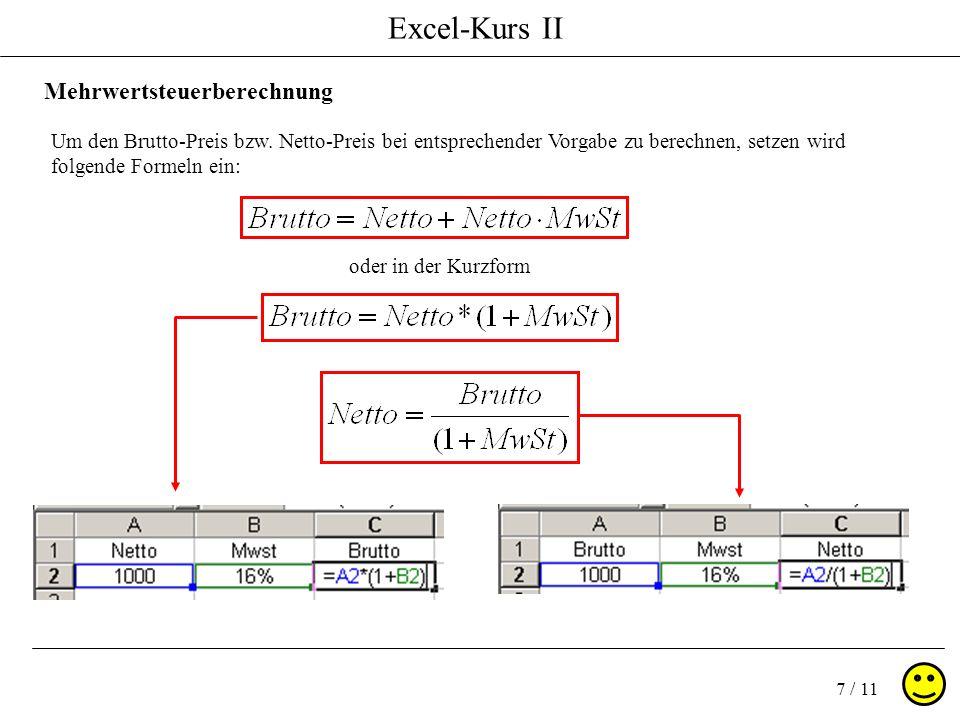 Excel-Kurs II 7 / 11 Um den Brutto-Preis bzw. Netto-Preis bei entsprechender Vorgabe zu berechnen, setzen wird folgende Formeln ein: Mehrwertsteuerber