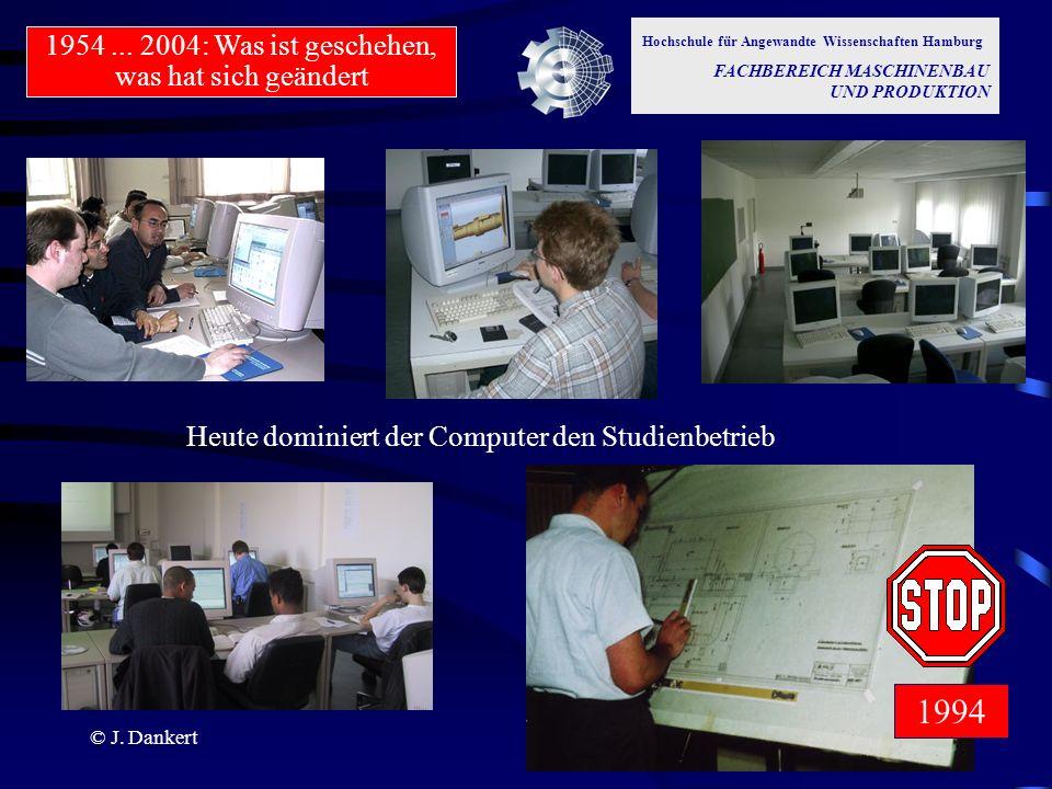 © J. Dankert Hochschule für Angewandte Wissenschaften Hamburg FACHBEREICH MASCHINENBAU UND PRODUKTION 1954... 2004: Was ist geschehen, was hat sich ge