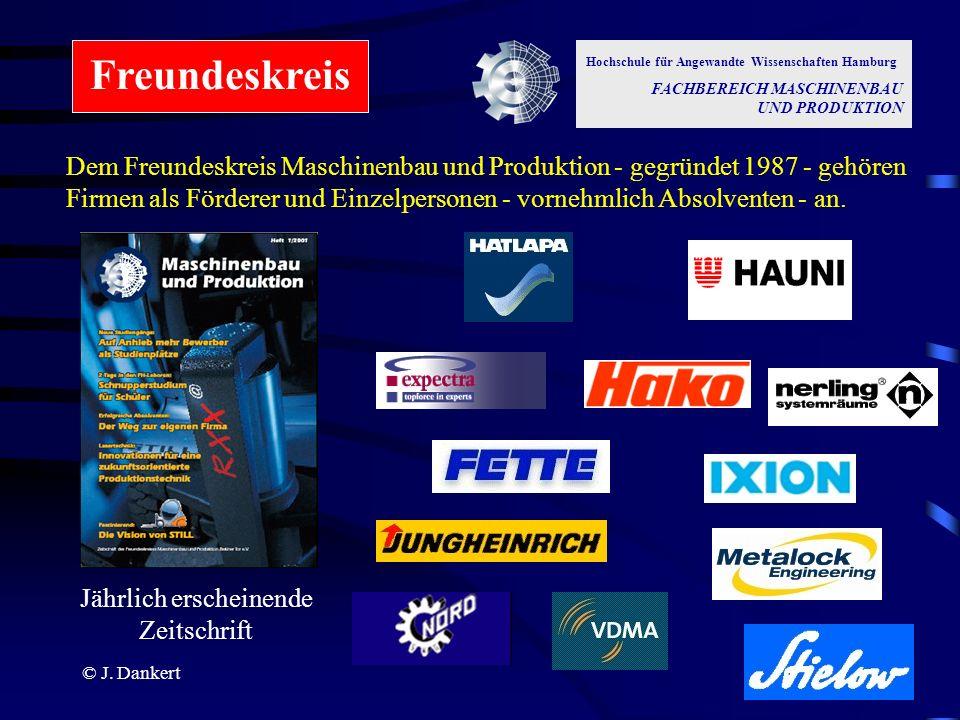 © J. Dankert Dem Freundeskreis Maschinenbau und Produktion - gegründet 1987 - gehören Firmen als Förderer und Einzelpersonen - vornehmlich Absolventen