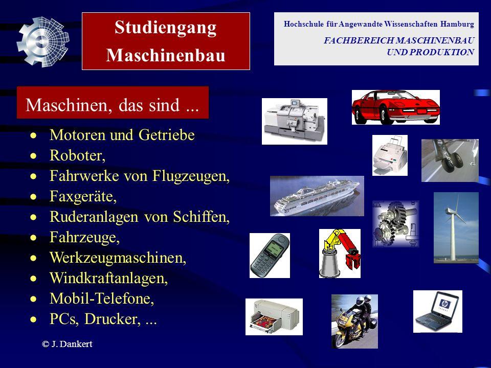 © J. Dankert Maschinen, das sind... PCs, Drucker,... Motoren und Getriebe Roboter, Fahrwerke von Flugzeugen, Faxgeräte, Ruderanlagen von Schiffen, Wer