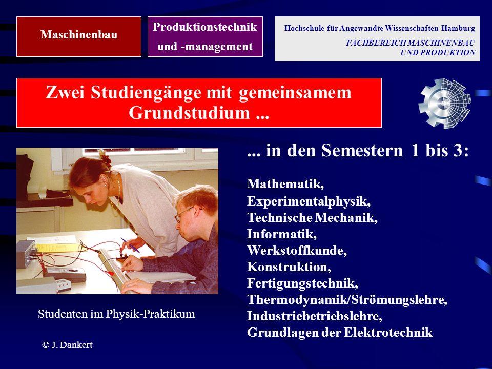 © J. Dankert Zwei Studiengänge mit gemeinsamem Grundstudium...... in den Semestern 1 bis 3: Mathematik, Experimentalphysik, Technische Mechanik, Infor