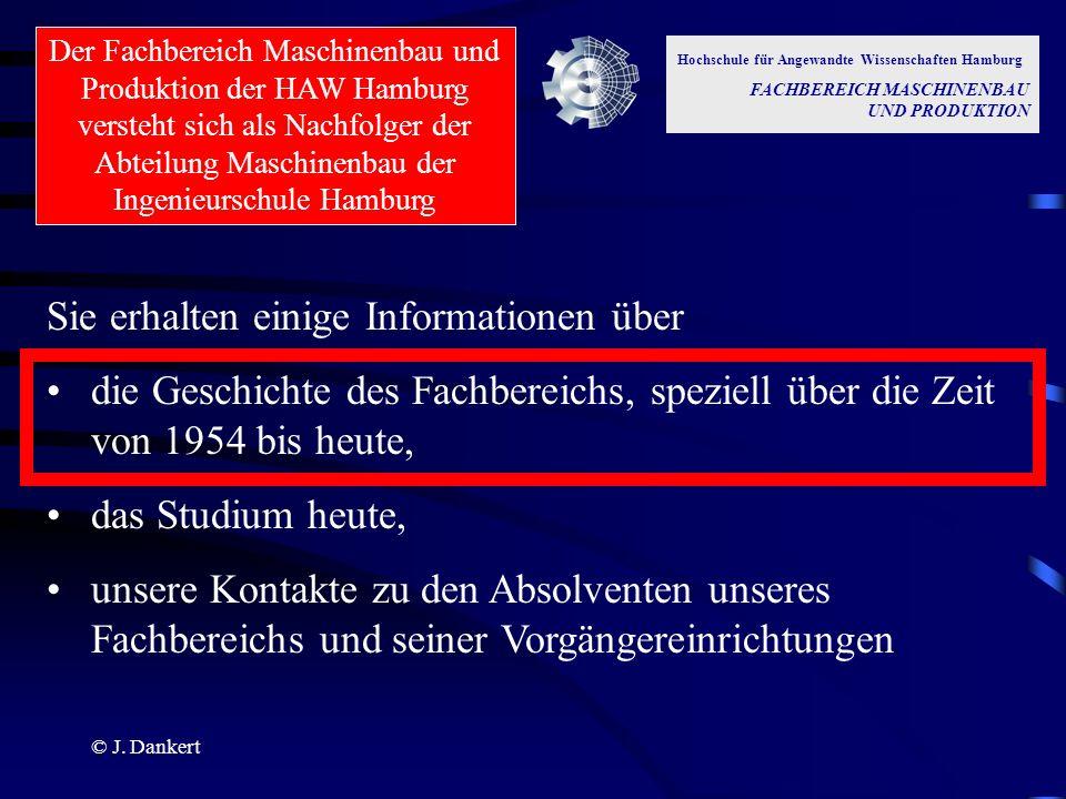 © J. Dankert Hochschule für Angewandte Wissenschaften Hamburg FACHBEREICH MASCHINENBAU UND PRODUKTION Sie erhalten einige Informationen über die Gesch