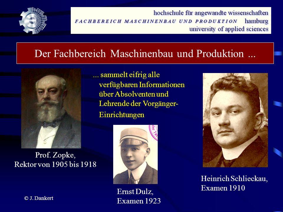 © J. Dankert Der Fachbereich Maschinenbau und Produktion...... sammelt eifrig alle verfügbaren Informationen über Absolventen und Lehrende der Vorgäng