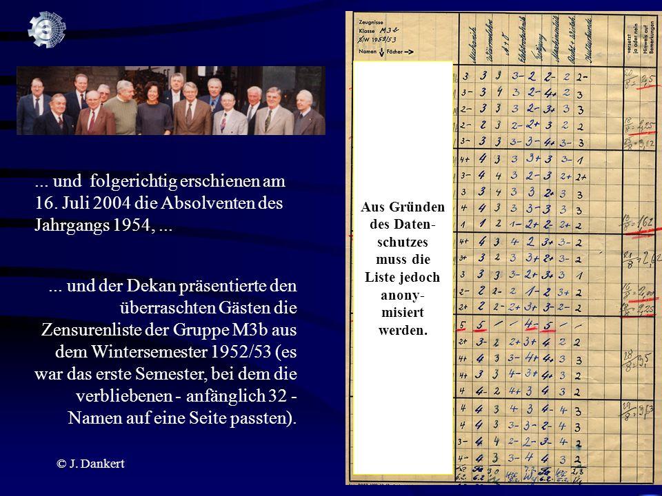 © J. Dankert... und folgerichtig erschienen am 16. Juli 2004 die Absolventen des Jahrgangs 1954,...... und der Dekan präsentierte den überraschten Gäs