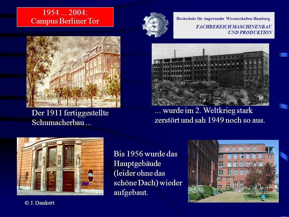 © J. Dankert Hochschule für Angewandte Wissenschaften Hamburg FACHBEREICH MASCHINENBAU UND PRODUKTION Der 1911 fertiggestellte Schumacherbau...... wur
