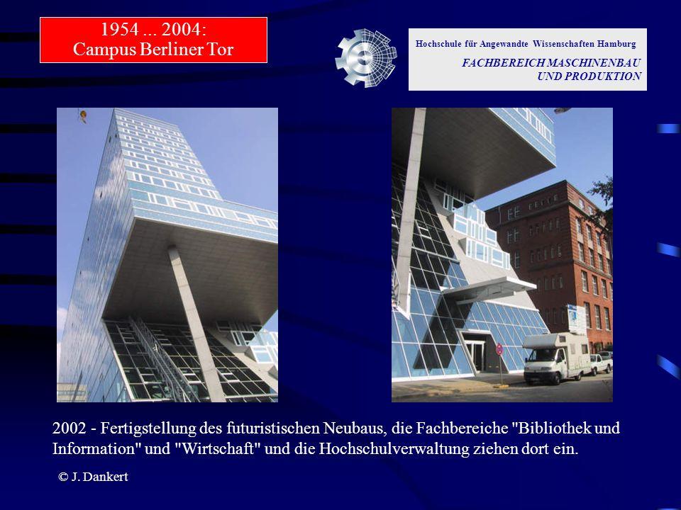 © J. Dankert Hochschule für Angewandte Wissenschaften Hamburg FACHBEREICH MASCHINENBAU UND PRODUKTION 2002 - Fertigstellung des futuristischen Neubaus