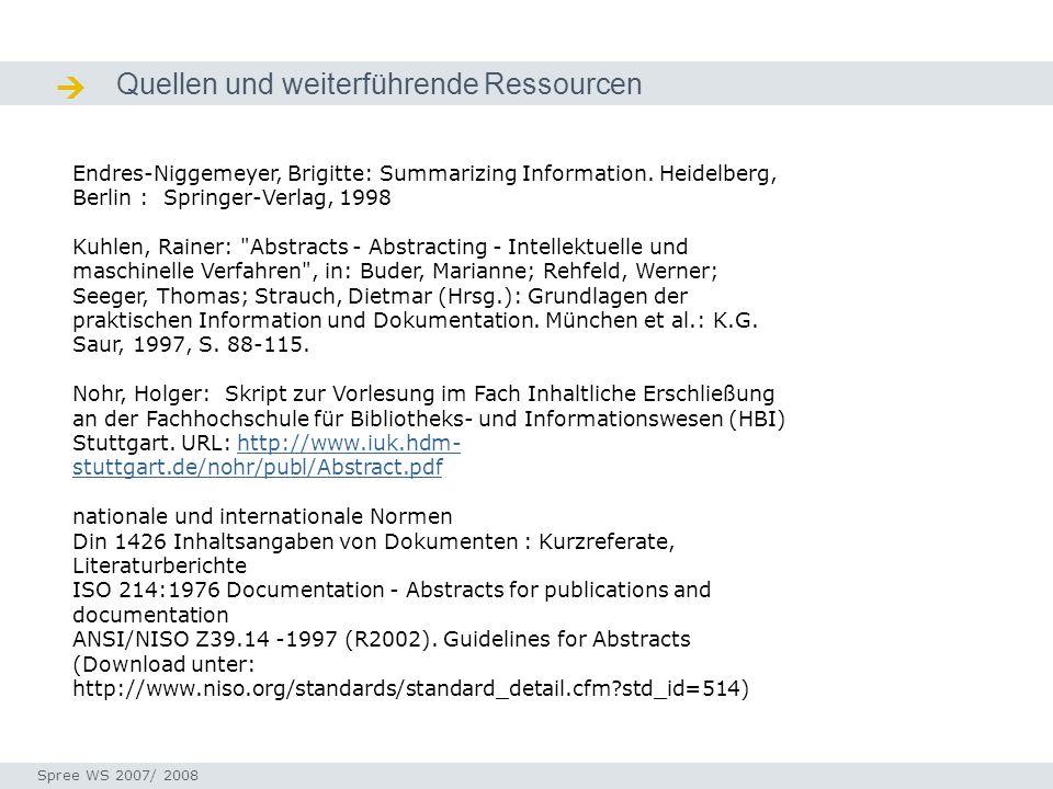 Quellen und weiterführende Ressourcen Quellen / Ressourcen Seminar I-Prax: Inhaltserschließung visueller Medien, 5.10.2004 Spree WS 2007/ 2008 Endres-Niggemeyer, Brigitte: Summarizing Information.