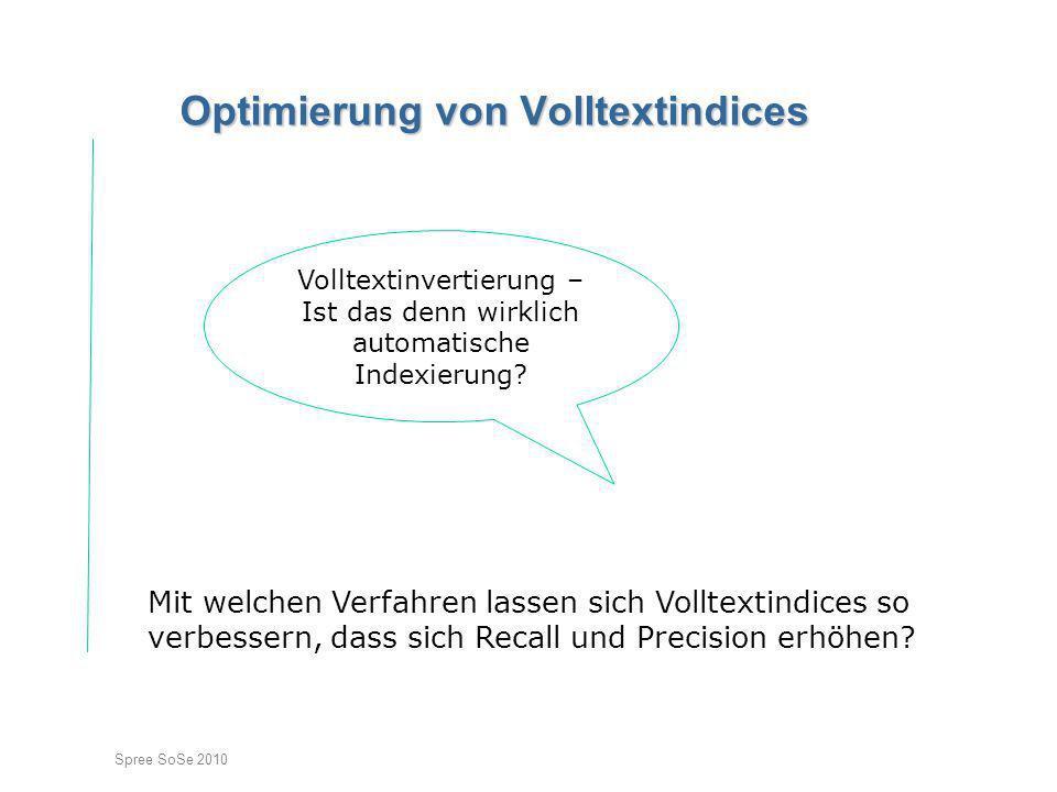 Spree SoSe 2010 Optimierung von Volltextindices Mit welchen Verfahren lassen sich Volltextindices so verbessern, dass sich Recall und Precision erhöhe