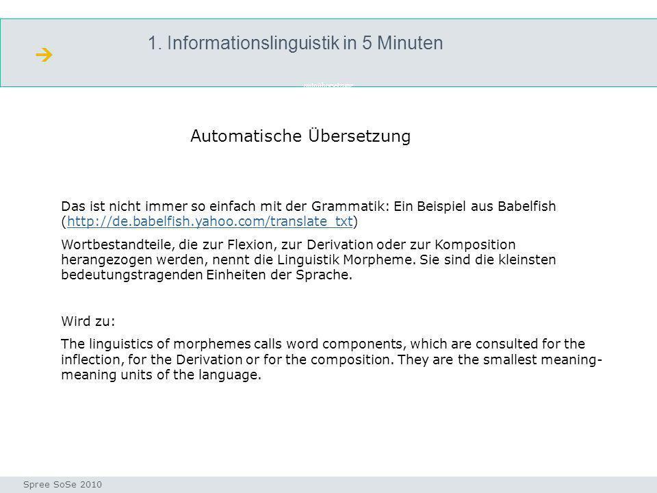 1. Informationslinguistik in 5 Minuten autoübersetzung Seminar I-Prax: Inhaltserschließung visueller Medien, 5.10.2004 Spree SoSe 2010 Automatische Üb