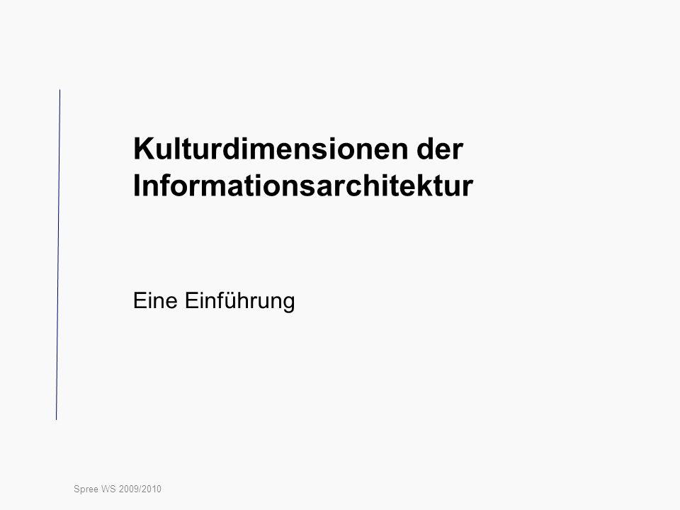 Spree WS 2009/2010 Kulturdimensionen der Informationsarchitektur Eine Einführung