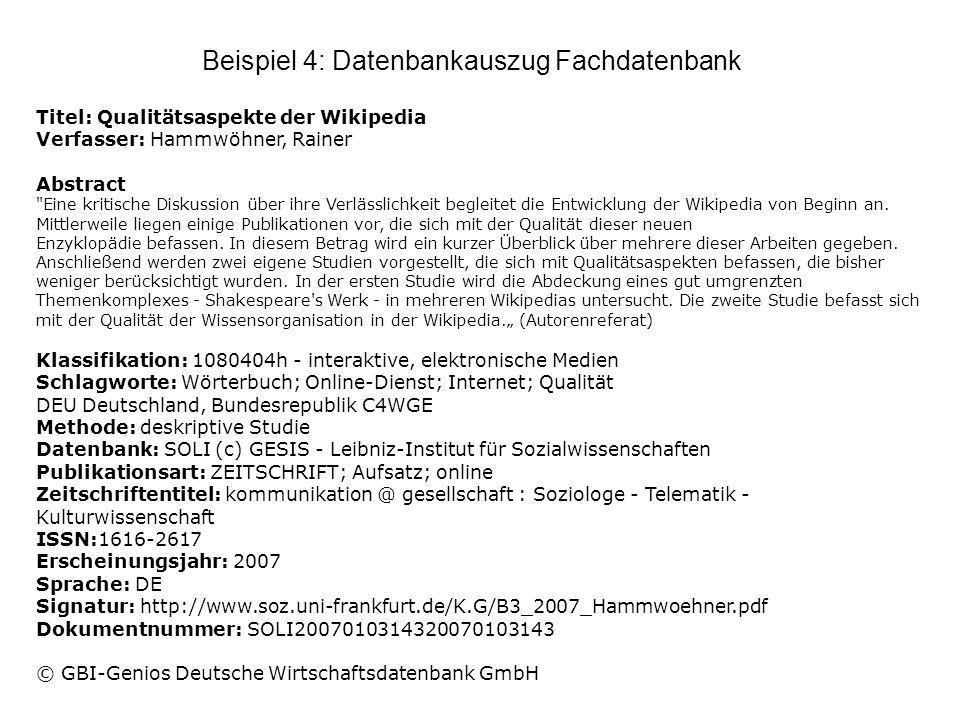 Beispiel 4: Datenbankauszug Fachdatenbank Titel: Qualitätsaspekte der Wikipedia Verfasser: Hammwöhner, Rainer Abstract