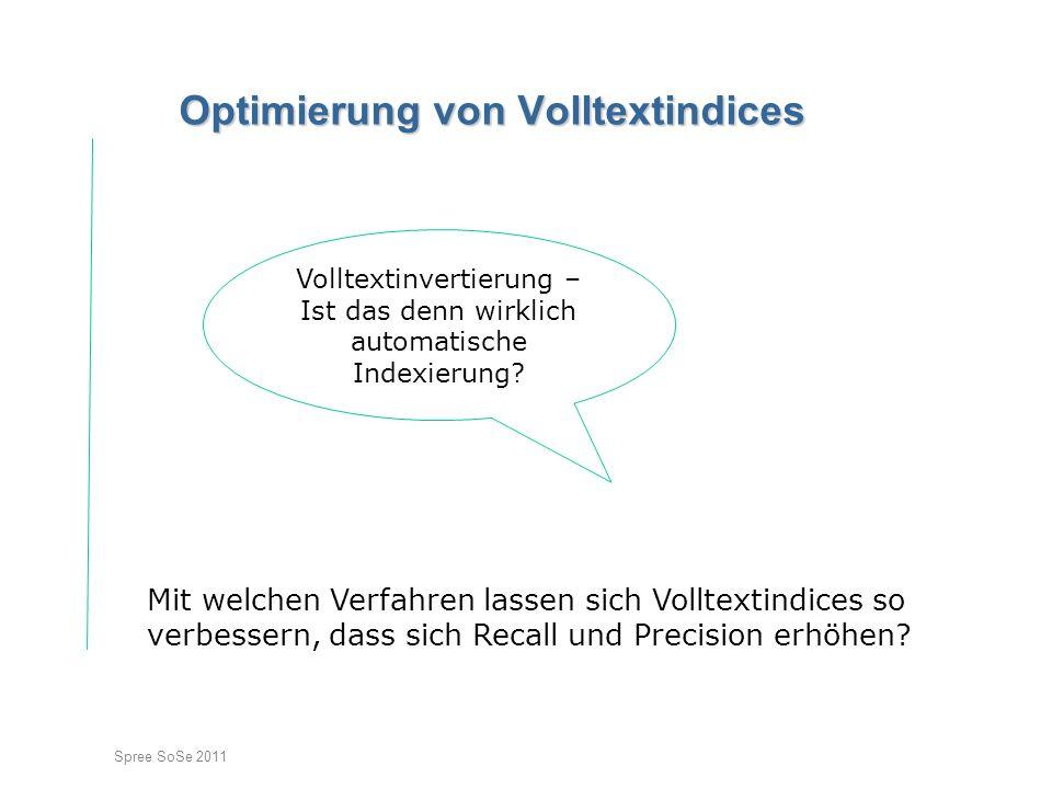 Spree SoSe 2011 Optimierung von Volltextindices Mit welchen Verfahren lassen sich Volltextindices so verbessern, dass sich Recall und Precision erhöhe