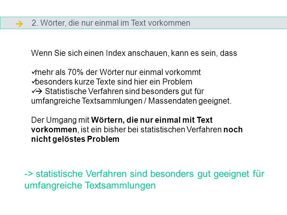 2. Wörter, die nur einmal im Text vorkommen Wenn Sie sich einen Index anschauen, kann es sein, dass mehr als 70% der Wörter nur einmal vorkommt besond