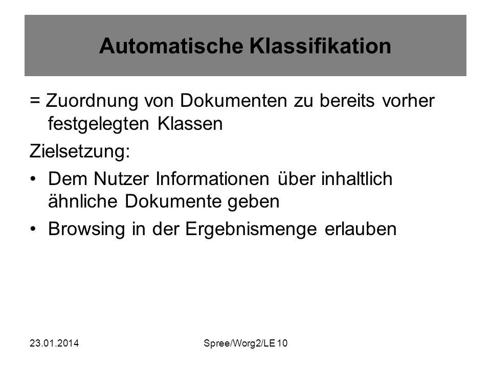 23.01.2014Spree/Worg2/LE 10 Automatische Klassifikation = Zuordnung von Dokumenten zu bereits vorher festgelegten Klassen Zielsetzung: Dem Nutzer Info