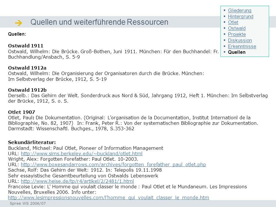 Quellen und weiterführende Ressourcen Quellen / Ressourcen Seminar I-Prax: Inhaltserschließung visueller Medien, 5.10.2004 Spree WS 2006/07 Quellen: Ostwald 1911 Ostwald, Wilhelm: Die Brücke.