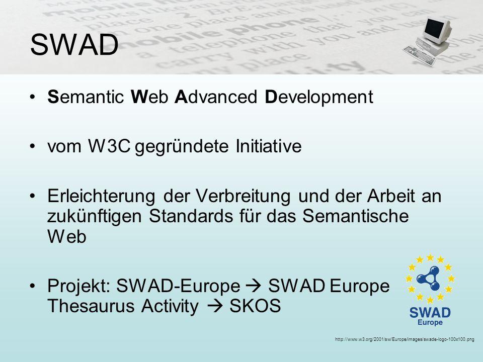SWAD Semantic Web Advanced Development vom W3C gegründete Initiative Erleichterung der Verbreitung und der Arbeit an zukünftigen Standards für das Sem