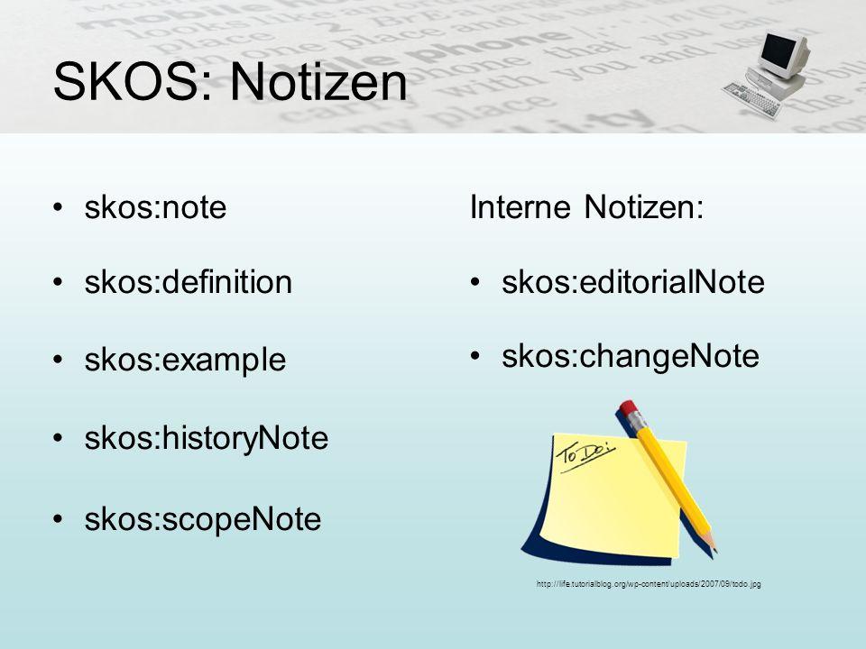 SKOS: Notizen skos:note skos:definition skos:example skos:historyNote skos:scopeNote Interne Notizen: skos:editorialNote skos:changeNote http://life.t