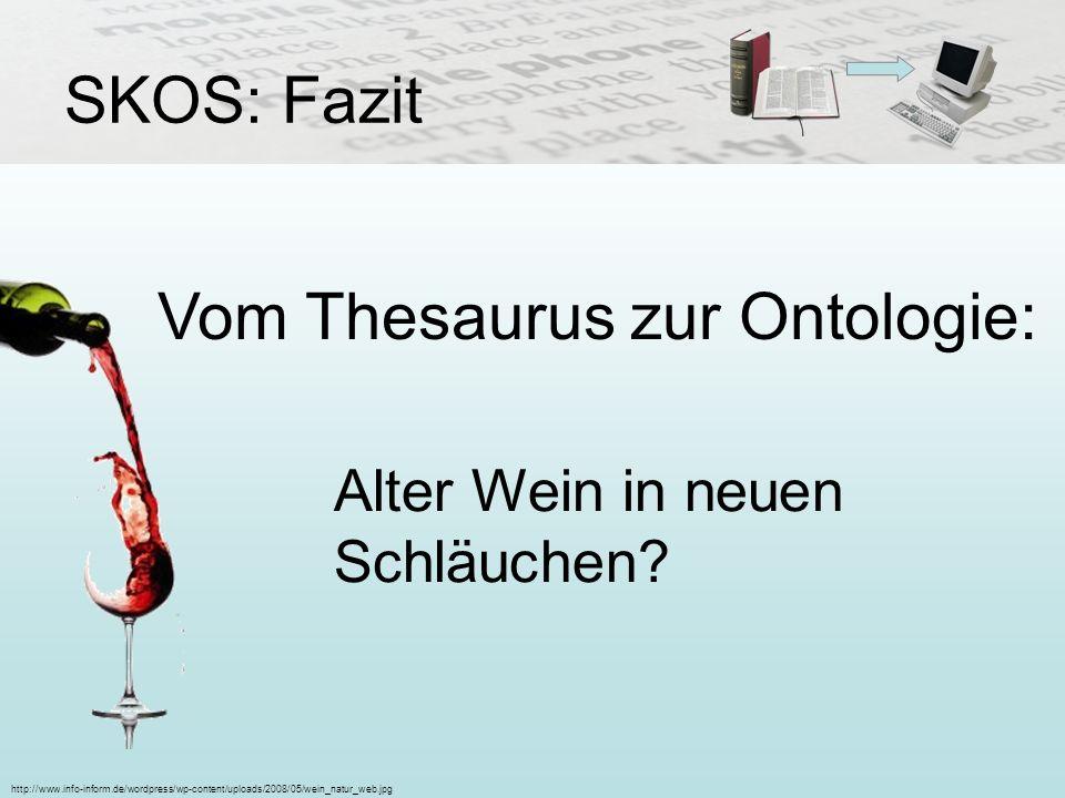 SKOS: Fazit Vom Thesaurus zur Ontologie: Alter Wein in neuen Schläuchen? http://www.info-inform.de/wordpress/wp-content/uploads/2008/05/wein_natur_web
