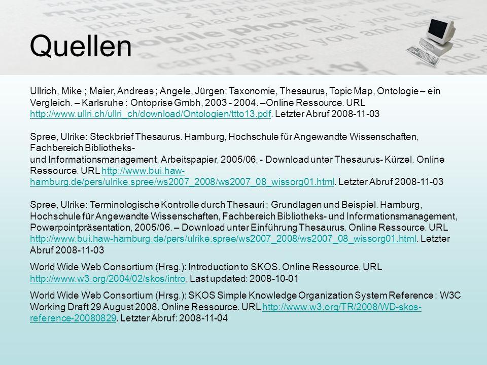Quellen Ullrich, Mike ; Maier, Andreas ; Angele, Jürgen: Taxonomie, Thesaurus, Topic Map, Ontologie – ein Vergleich. – Karlsruhe : Ontoprise Gmbh, 200