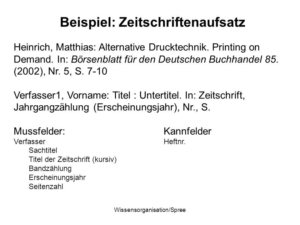 Wissensorganisation/Spree Beispiel: Zeitschriftenaufsatz Heinrich, Matthias: Alternative Drucktechnik. Printing on Demand. In: Börsenblatt für den Deu