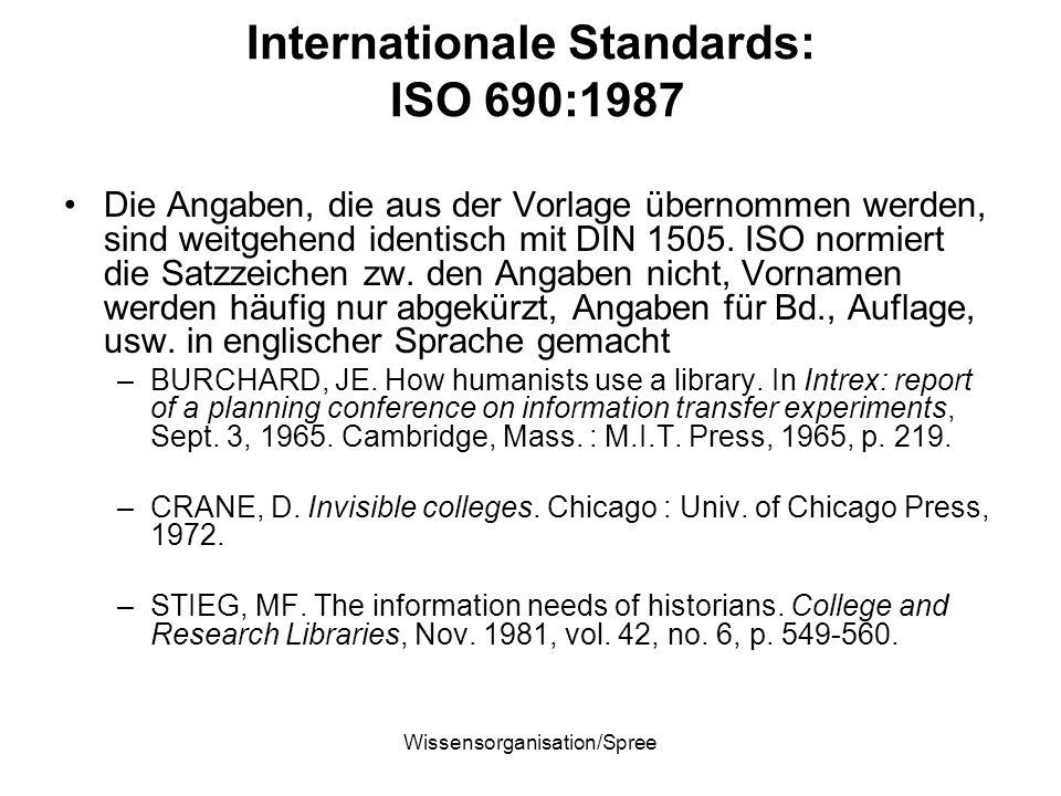 Wissensorganisation/Spree Internationale Standards: ISO 690:1987 Die Angaben, die aus der Vorlage übernommen werden, sind weitgehend identisch mit DIN