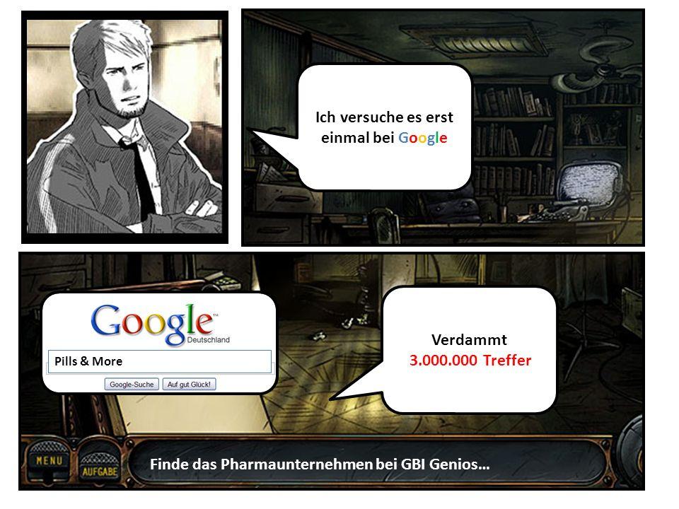 Ich versuche es erst einmal bei Google Verdammt 3.000.000 Treffer Finde das Pharmaunternehmen bei GBI Genios… Pills & More