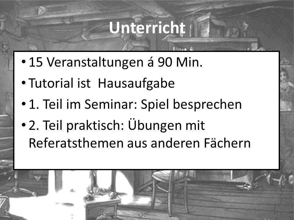 Unterricht 15 Veranstaltungen á 90 Min.Tutorial ist Hausaufgabe 1.