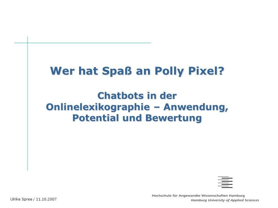 Wer hat Spaß an Polly Pixel? Chatbots in der Onlinelexikographie – Anwendung, Potential und Bewertung Ulrike Spree / 11.10.2007