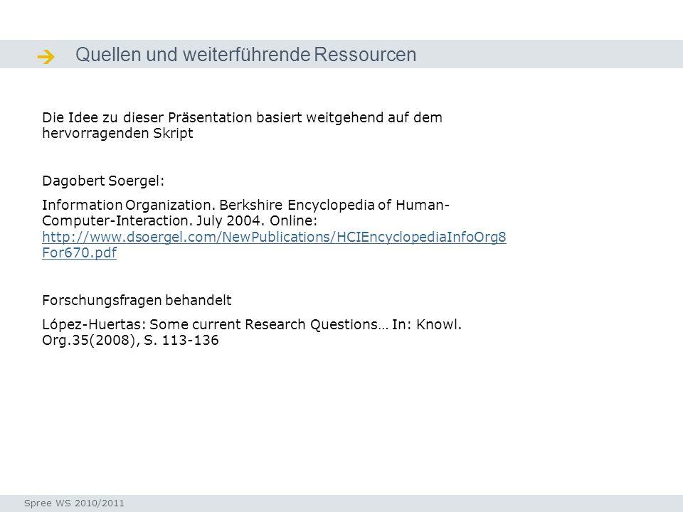 Quellen und weiterführende Ressourcen Quellen / Ressourcen Die Idee zu dieser Präsentation basiert weitgehend auf dem hervorragenden Skript Dagobert Soergel: Information Organization.