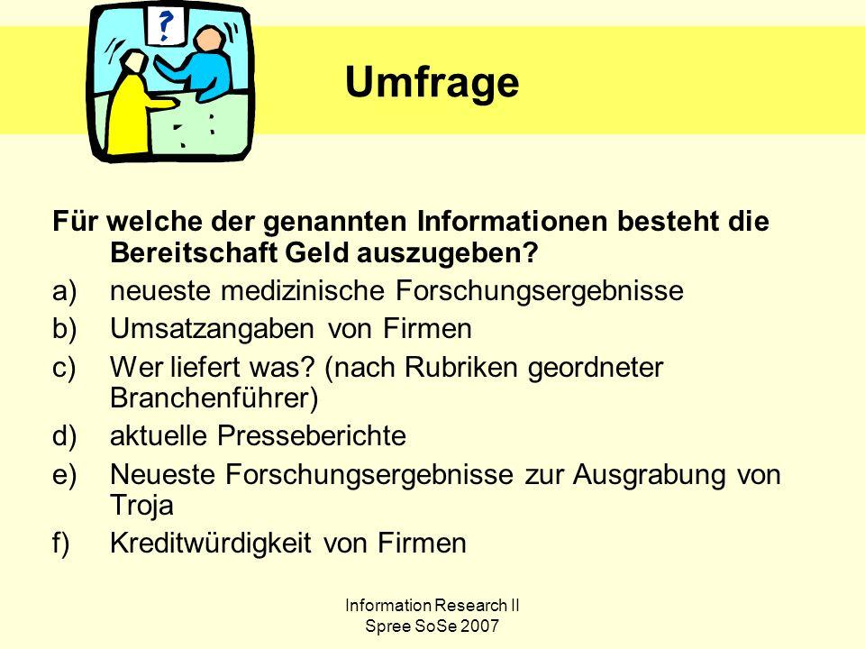Information Research II Spree SoSe 2007 Umfrage Für welche der genannten Informationen besteht die Bereitschaft Geld auszugeben.