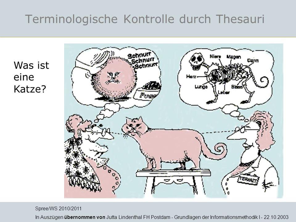 Terminologische Kontrolle durch Thesauri Spree/WS 2010/2011 In Auszügen übernommen von Jutta Lindenthal FH Postdam - Grundlagen der Informationsmethod