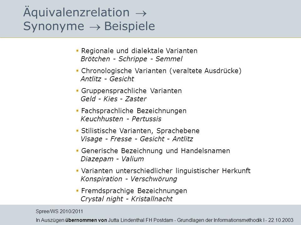 Äquivalenzrelation Synonyme Beispiele Regionale und dialektale Varianten Brötchen - Schrippe - Semmel Chronologische Varianten (veraltete Ausdrücke) A