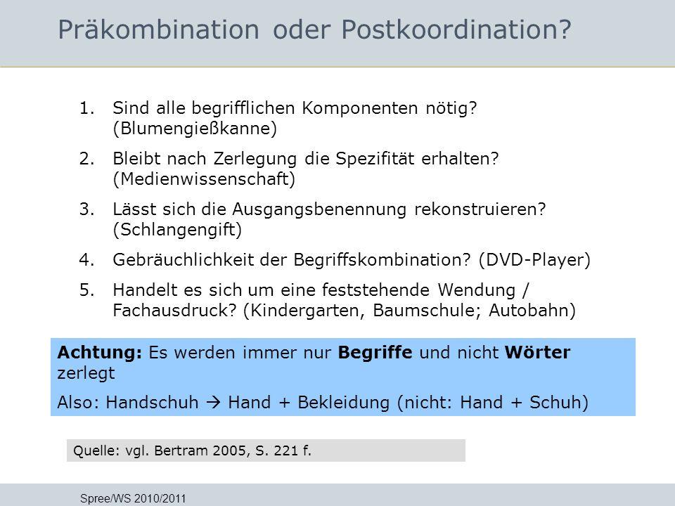 Präkombination oder Postkoordination? Spree/WS 2010/2011 In Auszügen übernommen von Jutta Lindenthal FH Postdam - Grundlagen der Informationsmethodik
