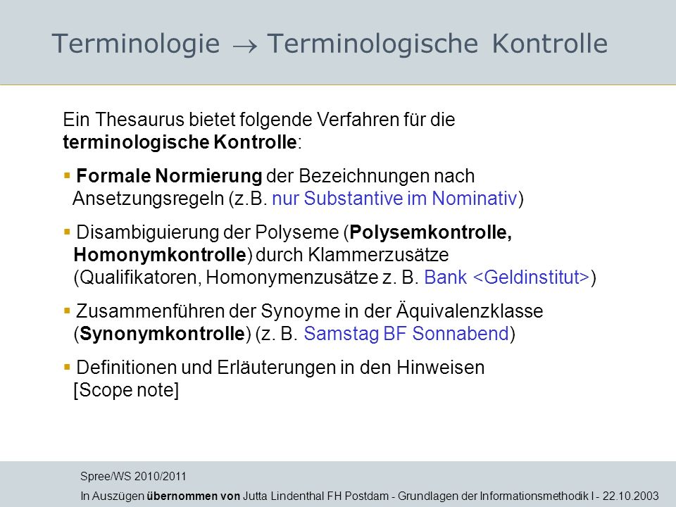 Terminologie Terminologische Kontrolle Ein Thesaurus bietet folgende Verfahren für die terminologische Kontrolle: Formale Normierung der Bezeichnungen