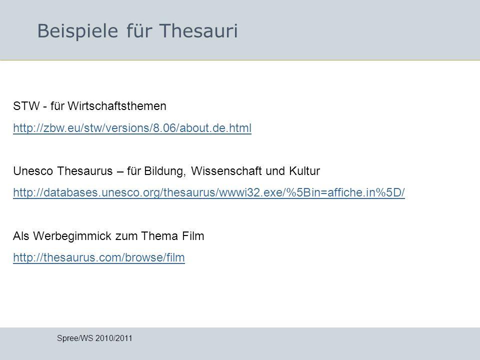 Beispiele für Thesauri Spree/WS 2010/2011 STW - für Wirtschaftsthemen http://zbw.eu/stw/versions/8.06/about.de.html Unesco Thesaurus – für Bildung, Wi