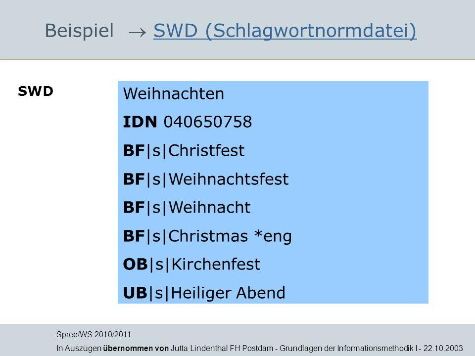 Beispiel SWD (Schlagwortnormdatei)SWD (Schlagwortnormdatei) Spree/WS 2010/2011 In Auszügen übernommen von Jutta Lindenthal FH Postdam - Grundlagen der