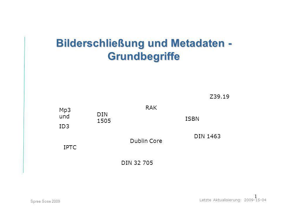 1 Letzte Aktualisierung: 2009-15-04 Spree Sose 2009 Bilderschließung und Metadaten - Grundbegriffe Mp3 und ID3 DIN 1505 RAK ISBN Dublin Core IPTC Z39.