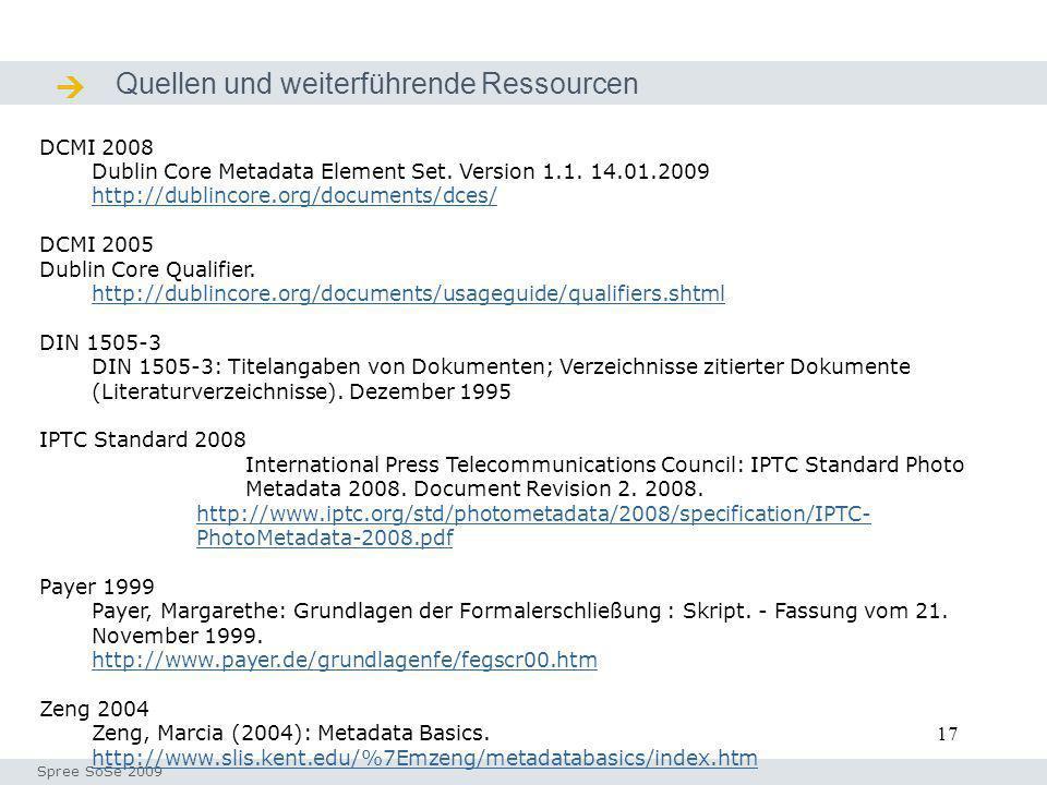 17 Quellen und weiterführende Ressourcen Quellen / Ressourcen Seminar I-Prax: Inhaltserschließung visueller Medien, 5.10.2004 Spree SoSe 2009 DCMI 200