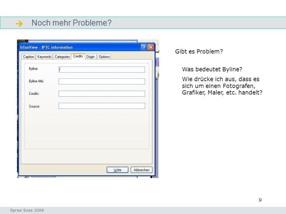 9 Noch mehr Probleme? Alphabete Seminar I-Prax: Inhaltserschließung visueller Medien, 5.10.2004 Spree Sose 2009 Gibt es Problem? Was bedeutet Byline?