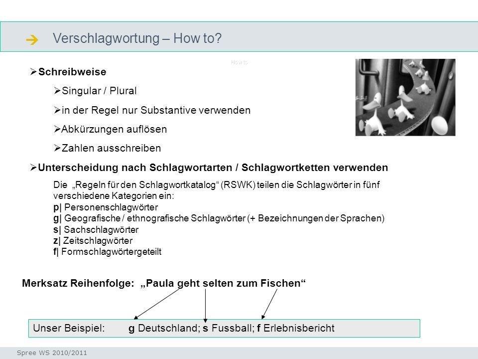 Verschlagwortung – How to? Seminar I-Prax: Inhaltserschließung visueller Medien, 5.10.2004 Spree WS 2010/2011 How to Schreibweise Singular / Plural in