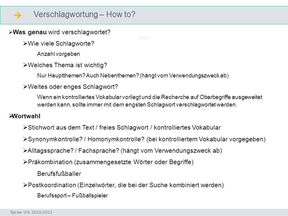 Verschlagwortung – How to? Seminar I-Prax: Inhaltserschließung visueller Medien, 5.10.2004 Spree WS 2010/2011 How to Was genau wird verschlagwortet? W