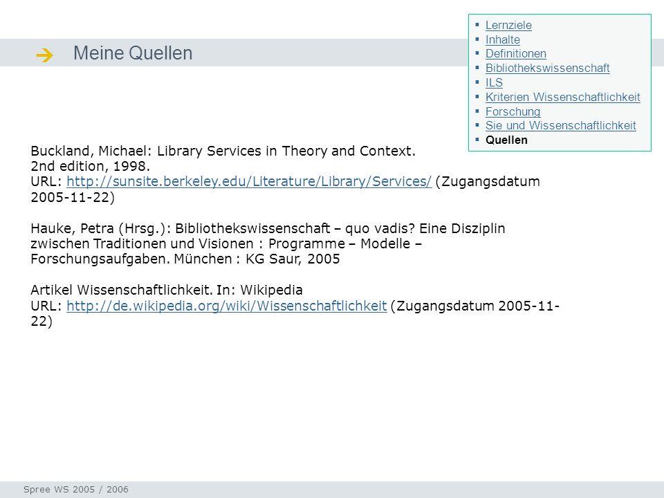 Meine Quellen Quellen / Ressourcen Seminar I-Prax: Inhaltserschließung visueller Medien, 5.10.2004 Spree WS 2005 / 2006 Buckland, Michael: Library Ser