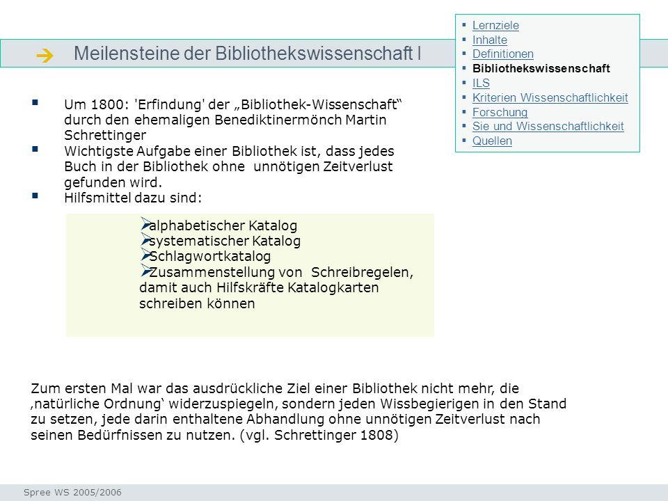 Meilensteine der Bibliothekswissenschaft I Geschichte Bibliothekswissenschaft Um 1800: 'Erfindung' der Bibliothek-Wissenschaft durch den ehemaligen Be