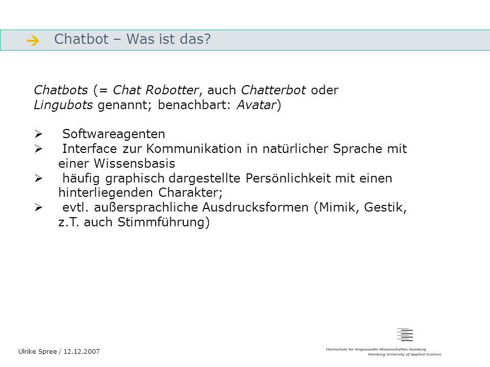 Quellen und weiterführende Ressourcen Quellen / Ressourcen Abu Shawar 2007 Abu Shawar, Bayan; Eric Atwell: Chatbots: are they really useful.