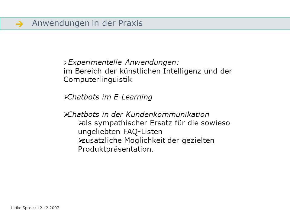 Anwendungen in der Praxis Gliederung Experimentelle Anwendungen: im Bereich der künstlichen Intelligenz und der Computerlinguistik Chatbots im E-Learn