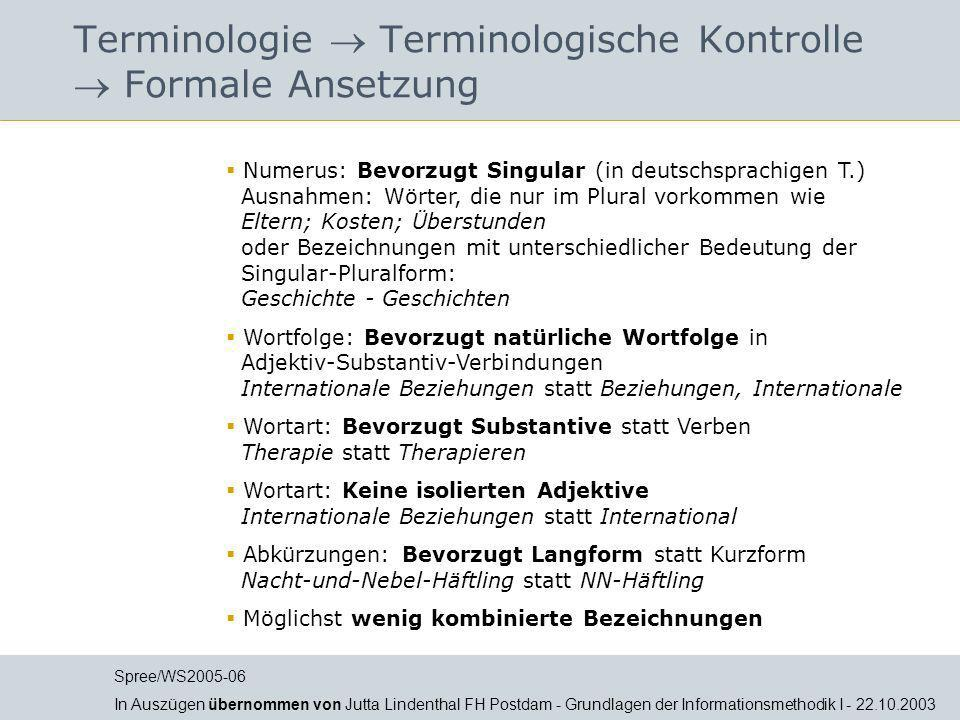 Terminologie Terminologische Kontrolle Formale Ansetzung Numerus: Bevorzugt Singular (in deutschsprachigen T.) Ausnahmen: Wörter, die nur im Plural vo