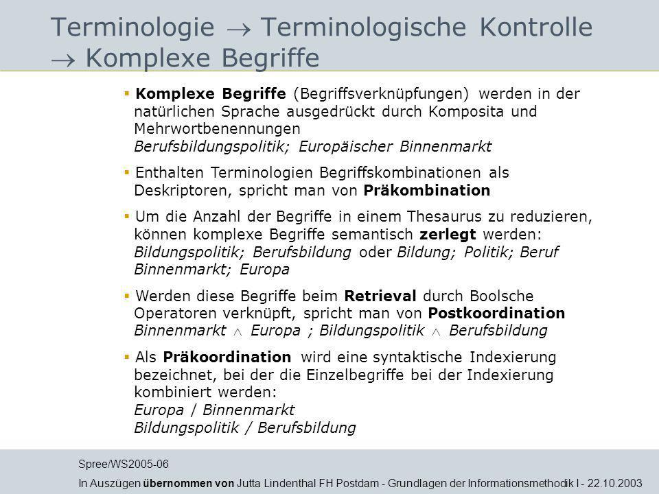 Terminologie Terminologische Kontrolle Komplexe Begriffe Komplexe Begriffe (Begriffsverknüpfungen) werden in der natürlichen Sprache ausgedrückt durch