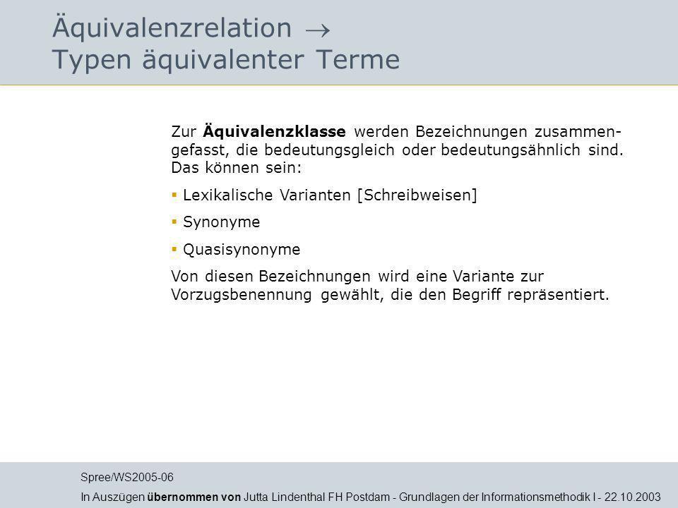 Äquivalenzrelation Typen äquivalenter Terme Zur Äquivalenzklasse werden Bezeichnungen zusammen- gefasst, die bedeutungsgleich oder bedeutungsähnlich s