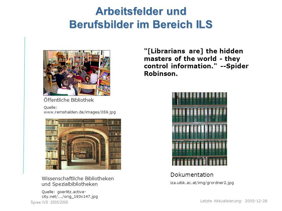 Letzte Aktualisierung: 2005-12-28 Spree WS 2005/2006 Arbeitsfelder und Berufsbilder im Bereich ILS Öffentliche Bibliothek Quelle: www.remshalden.de/im
