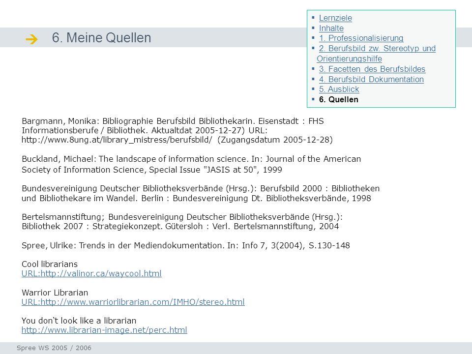 6. Meine Quellen Quellen Seminar I-Prax: Inhaltserschließung visueller Medien, 5.10.2004 Spree WS 2005 / 2006 Bargmann, Monika: Bibliographie Berufsbi
